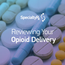 Reviewing Your Opioid Delivery