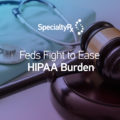 Feds Fight to Ease HIPAA Burden