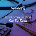How Communication Can Cut Costs