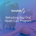 Refreshing Your Oral Health Care Program
